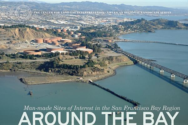 Around the Bay By Center for Land Use Interpretation (PHT)